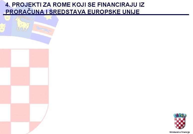 4. PROJEKTI ZA ROME KOJI SE FINANCIRAJU IZ PRORAČUNA I SREDSTAVA EUROPSKE UNIJE Ministarstvo