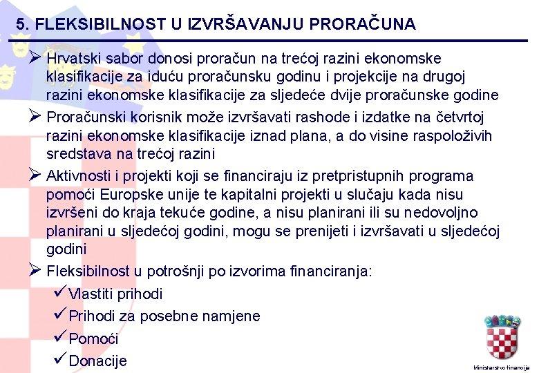 5. FLEKSIBILNOST U IZVRŠAVANJU PRORAČUNA Ø Hrvatski sabor donosi proračun na trećoj razini ekonomske