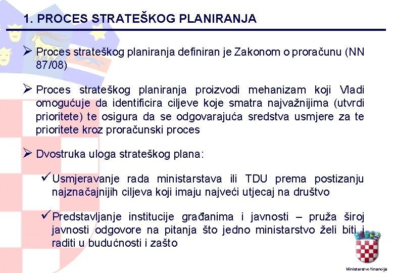 1. PROCES STRATEŠKOG PLANIRANJA Ø Proces strateškog planiranja definiran je Zakonom o proračunu (NN
