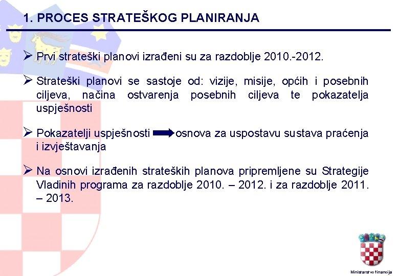 1. PROCES STRATEŠKOG PLANIRANJA Ø Prvi strateški planovi izrađeni su za razdoblje 2010. -2012.