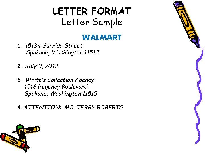 LETTER FORMAT Letter Sample WALMART 1. 15134 Sunrise Street Spokane, Washington 11512 2. July