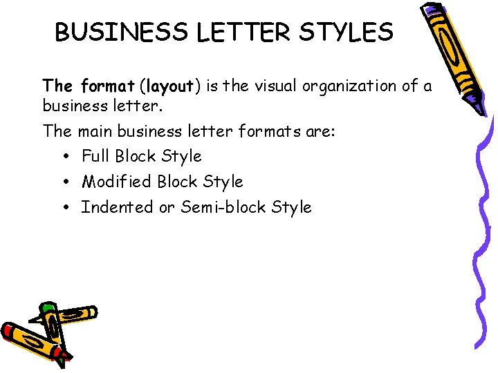BUSINESS LETTER STYLES The format (layout) is the visual organization of a business letter.