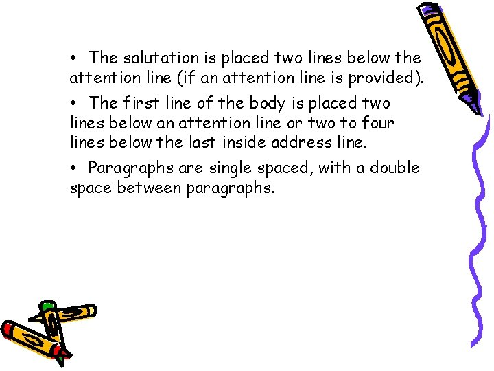 The salutation is placed two lines below the attention line (if an attention