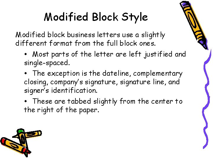 Modified Block Style Modified block business letters use a slightly different format from the