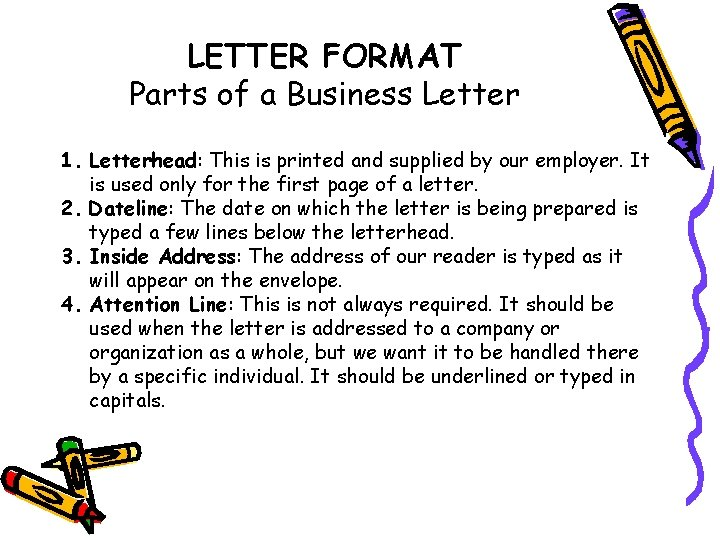 LETTER FORMAT Parts of a Business Letter 1. Letterhead: This is printed and supplied
