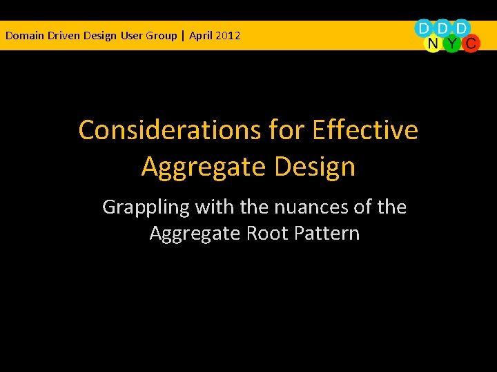 Domain Driven Design User Group | April 2012 Considerations for Effective Aggregate Design Grappling