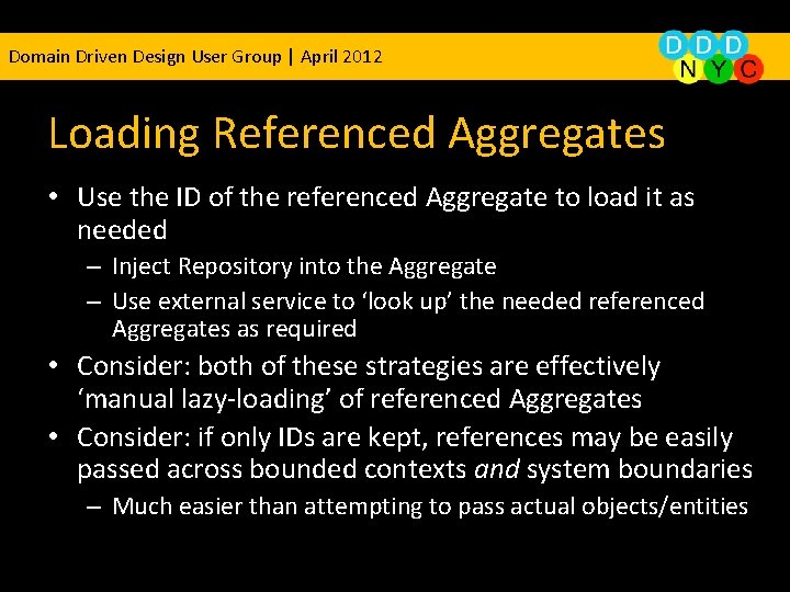 Domain Driven Design User Group | April 2012 Loading Referenced Aggregates • Use the