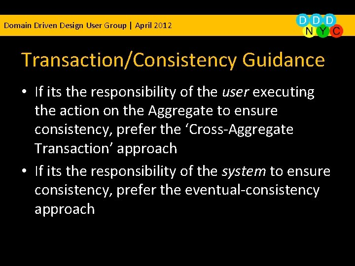 Domain Driven Design User Group | April 2012 Transaction/Consistency Guidance • If its the