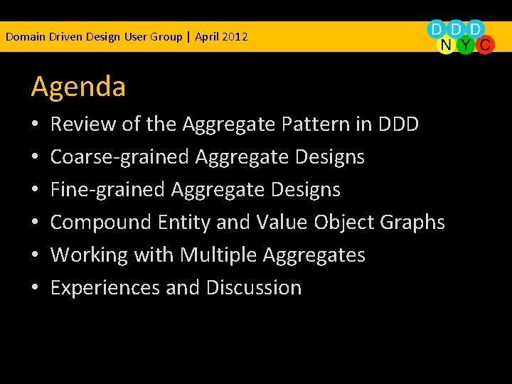 Domain Driven Design User Group | April 2012 Agenda • • • Review of