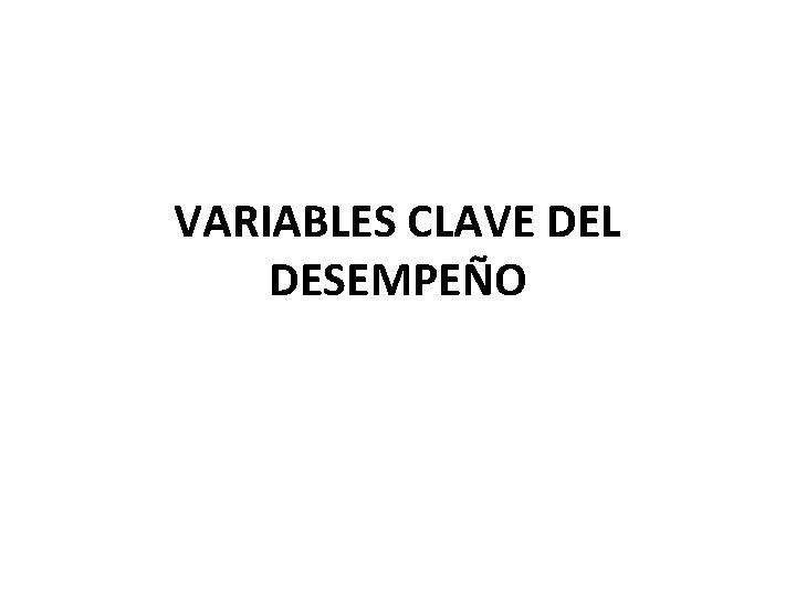 VARIABLES CLAVE DEL DESEMPEÑO