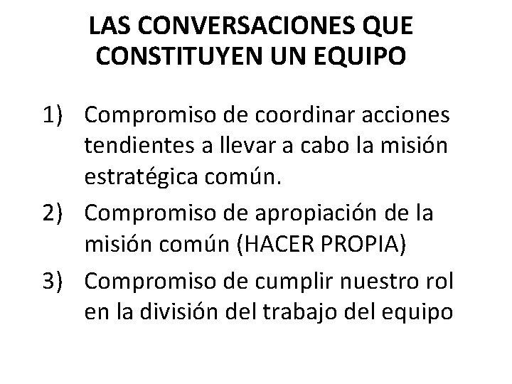 LAS CONVERSACIONES QUE CONSTITUYEN UN EQUIPO 1) Compromiso de coordinar acciones tendientes a llevar