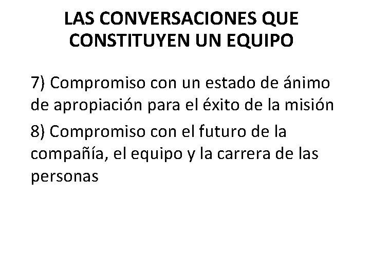 LAS CONVERSACIONES QUE CONSTITUYEN UN EQUIPO 7) Compromiso con un estado de ánimo de