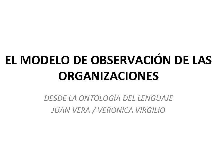 EL MODELO DE OBSERVACIÓN DE LAS ORGANIZACIONES DESDE LA ONTOLOGÍA DEL LENGUAJE JUAN VERA