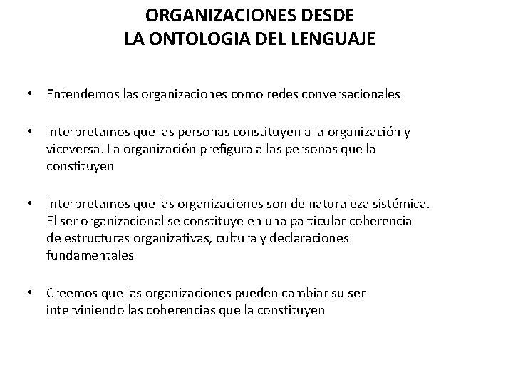 ORGANIZACIONES DESDE LA ONTOLOGIA DEL LENGUAJE • Entendemos las organizaciones como redes conversacionales •