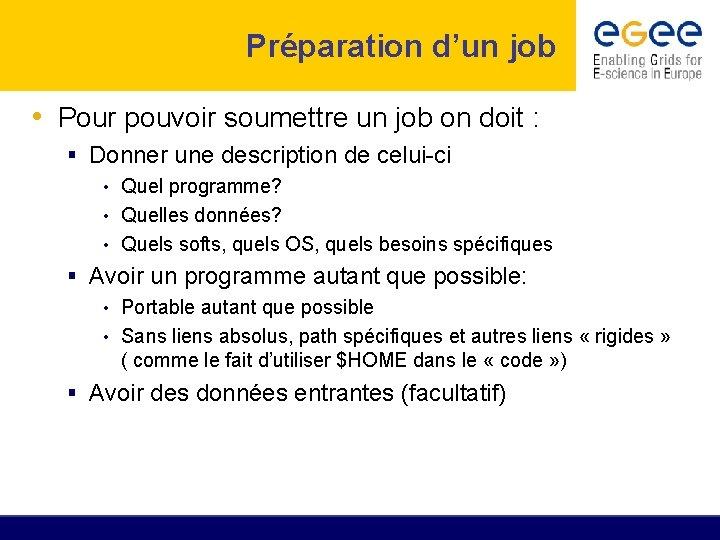 Préparation d'un job • Pour pouvoir soumettre un job on doit : Donner une
