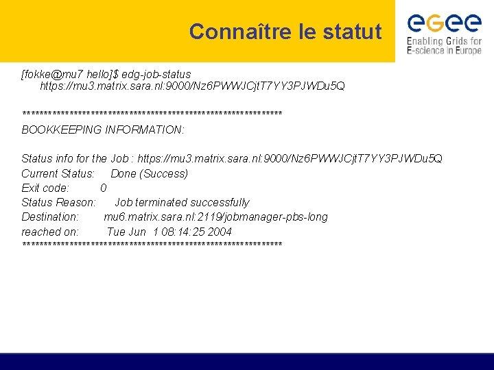 Connaître le statut [fokke@mu 7 hello]$ edg-job-status https: //mu 3. matrix. sara. nl: 9000/Nz