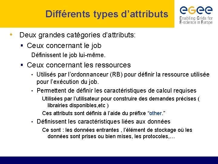 Différents types d'attributs • Deux grandes catégories d'attributs: Ceux concernant le job Définissent le