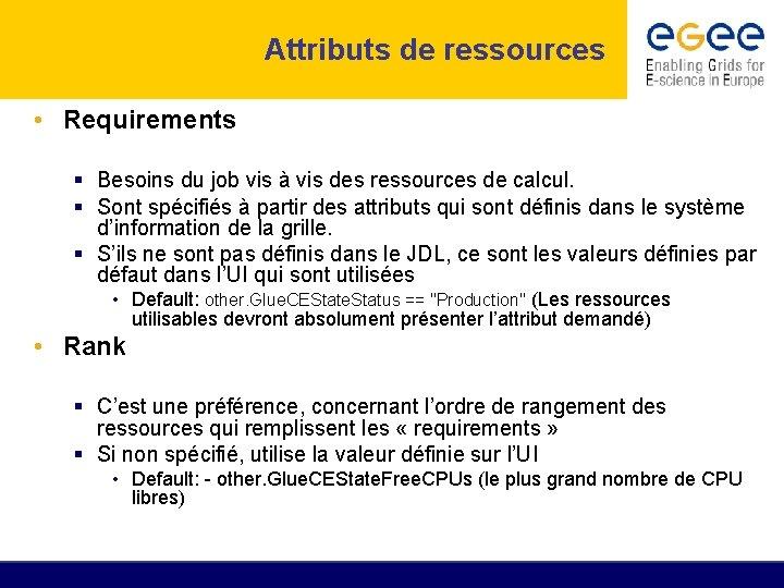 Attributs de ressources • Requirements Besoins du job vis à vis des ressources de
