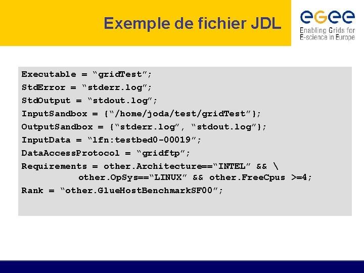 "Exemple de fichier JDL Executable = ""grid. Test""; Std. Error = ""stderr. log""; Std."