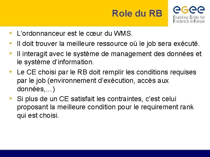 Role du RB • L'ordonnanceur est le cœur du WMS. • Il doit trouver