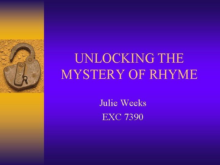 UNLOCKING THE MYSTERY OF RHYME Julie Weeks EXC 7390