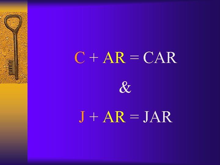 C + AR = CAR & J + AR = JAR