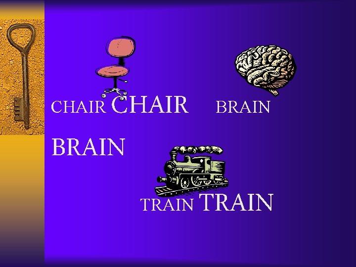 CHAIR BRAIN CHAIR TRAIN