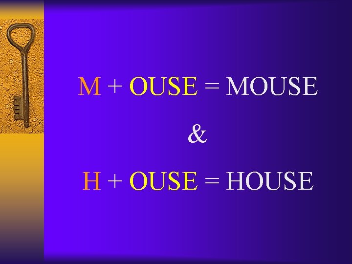 M + OUSE = MOUSE & H + OUSE = HOUSE