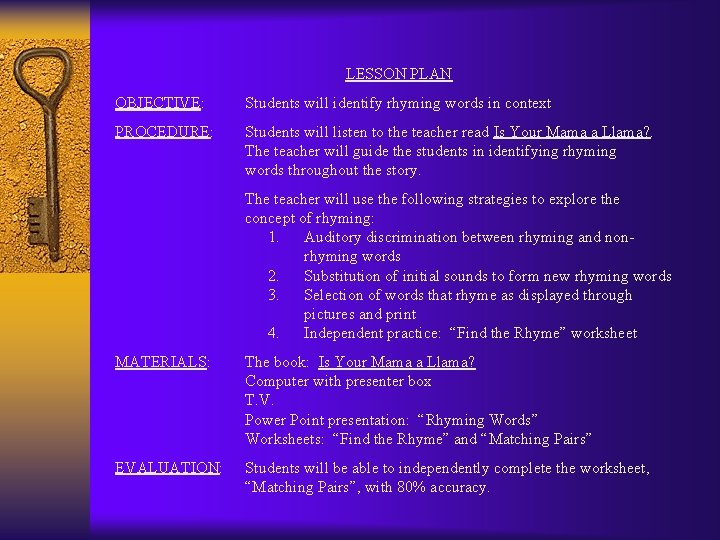 LESSON PLAN OBJECTIVE: Students will identify rhyming words in context PROCEDURE: Students will listen