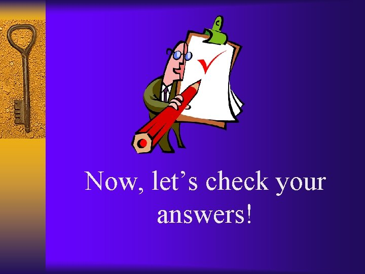 Now, let's check your answers!