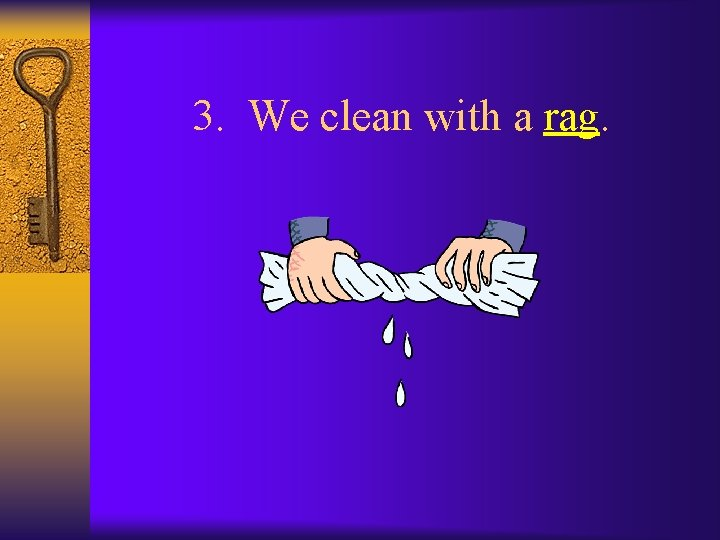 3. We clean with a rag.