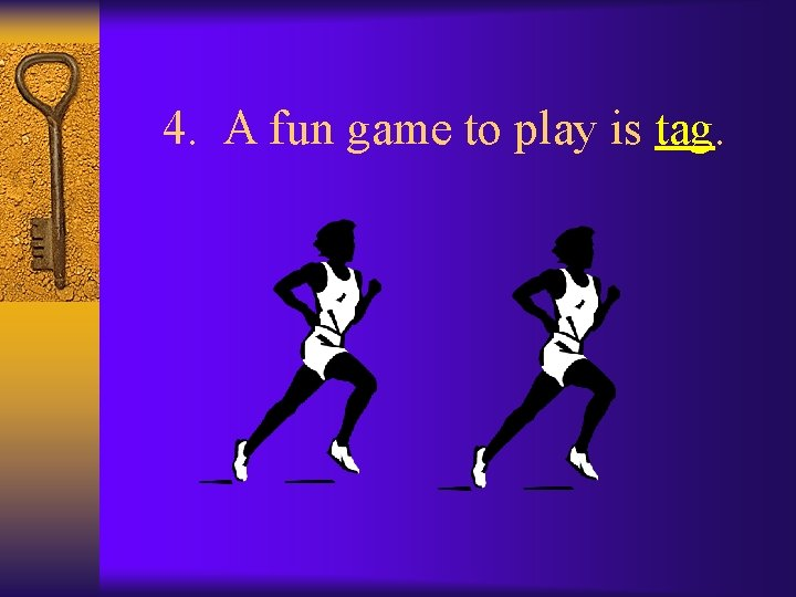 4. A fun game to play is tag.