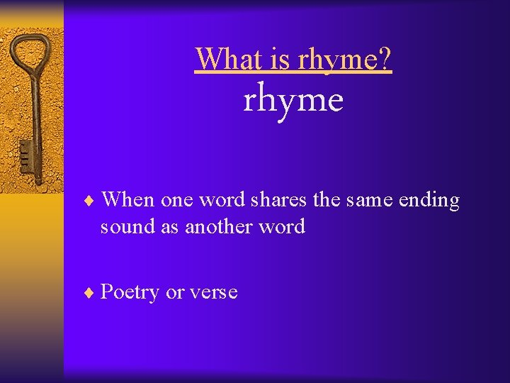 What is rhyme? rhyme ¨ When one word shares the same ending sound as