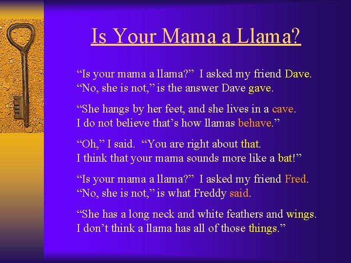 "Is Your Mama a Llama? ""Is your mama a llama? "" I asked my"