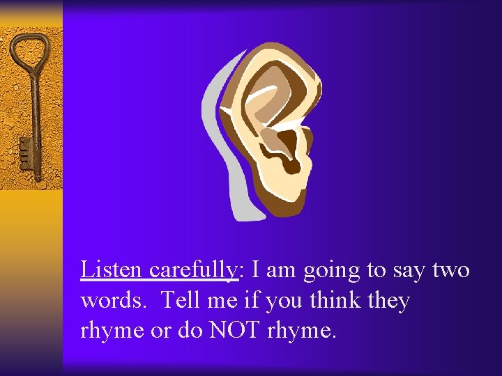 Listen carefully: I am going to say two words. Tell me if you think