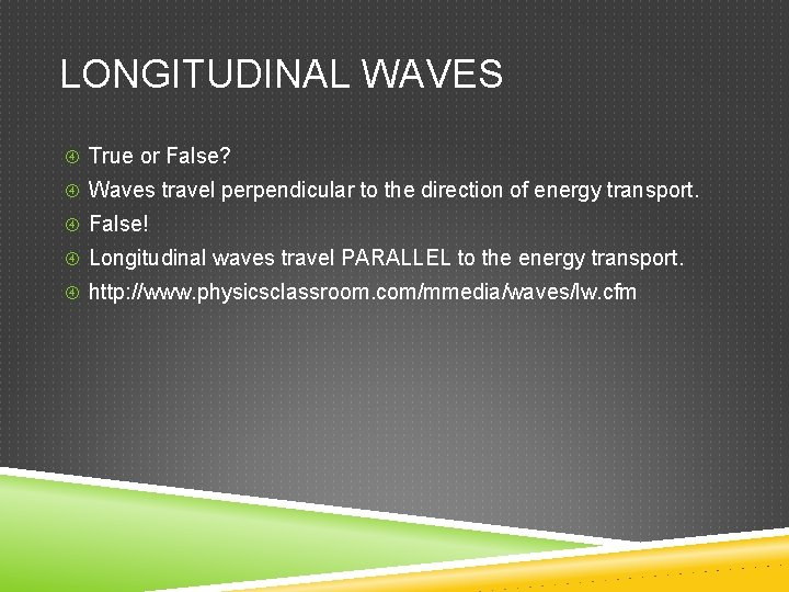LONGITUDINAL WAVES True or False? Waves travel perpendicular to the direction of energy transport.