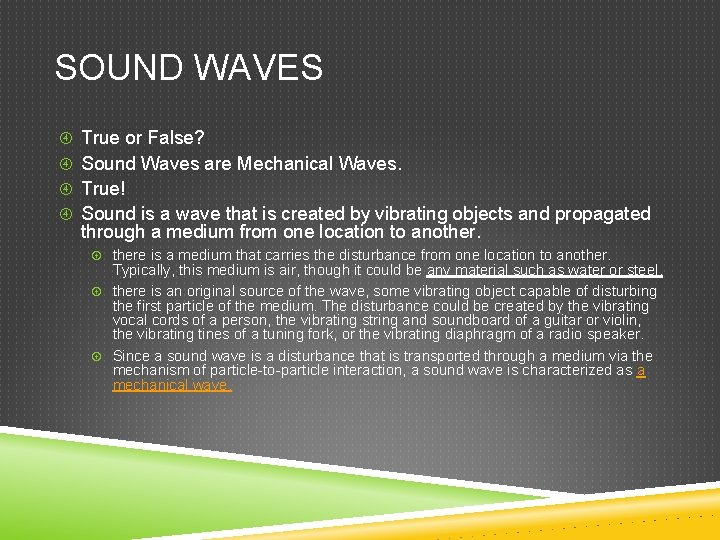 SOUND WAVES True or False? Sound Waves are Mechanical Waves. True! Sound is a