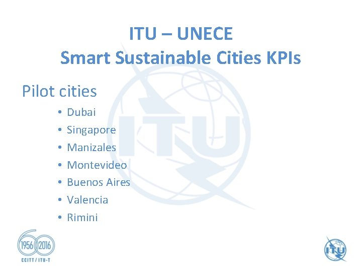 ITU – UNECE Smart Sustainable Cities KPIs Pilot cities • • Dubai Singapore Manizales