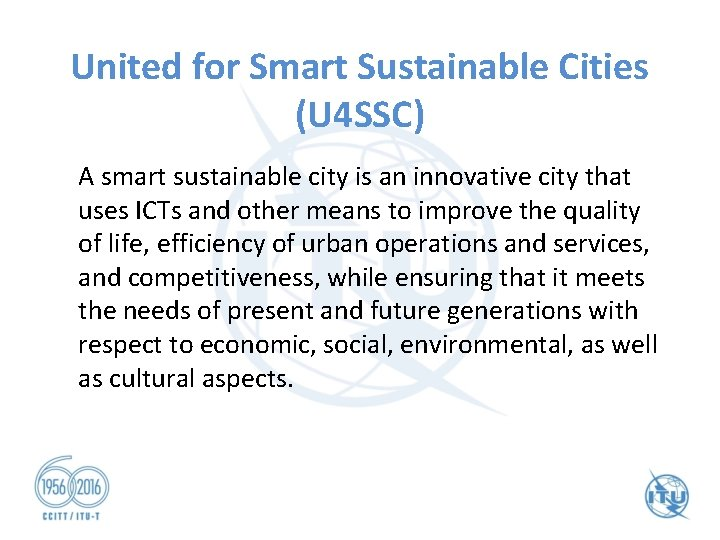 United for Smart Sustainable Cities (U 4 SSC) A smart sustainable city is an
