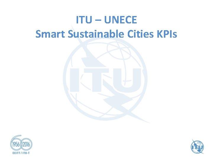 ITU – UNECE Smart Sustainable Cities KPIs