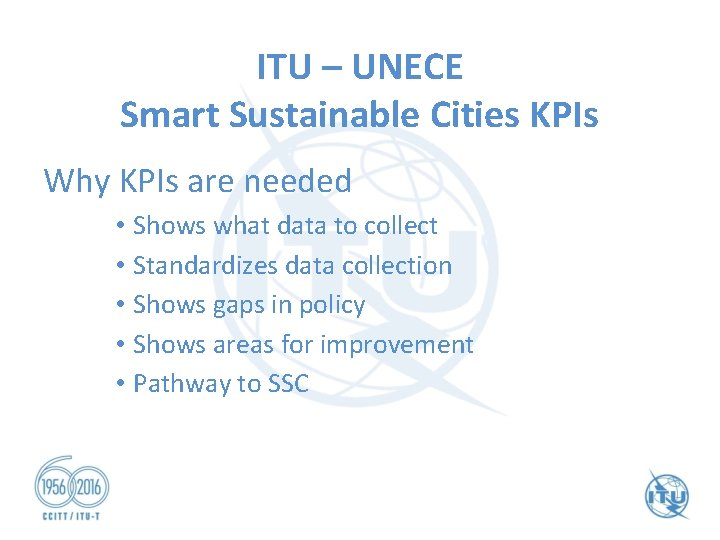 ITU – UNECE Smart Sustainable Cities KPIs Why KPIs are needed • Shows what