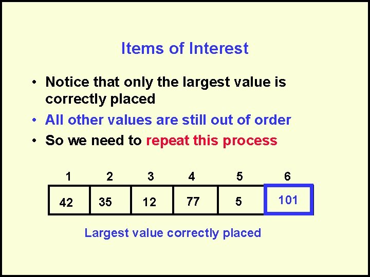 Items of Interest • Notice that only the largest value is correctly placed •