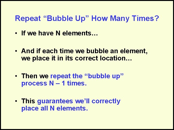 """Repeat """"Bubble Up"""" How Many Times? • If we have N elements… • And"""