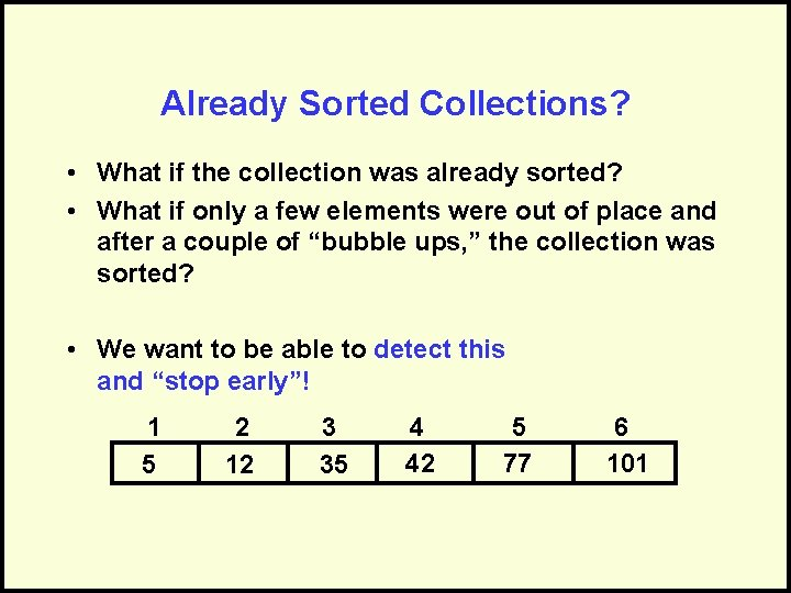 Already Sorted Collections? • What if the collection was already sorted? • What if