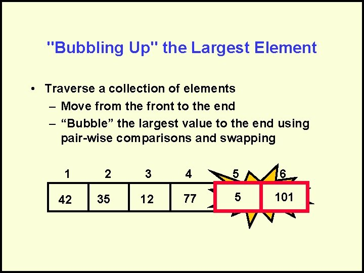 """""""Bubbling Up"""" the Largest Element • Traverse a collection of elements – Move from"""