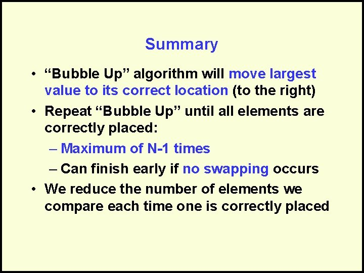 """Summary • """"Bubble Up"""" algorithm will move largest value to its correct location (to"""