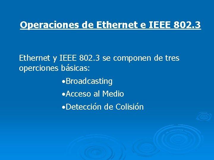 Operaciones de Ethernet e IEEE 802. 3 Ethernet y IEEE 802. 3 se componen