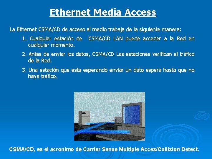 Ethernet Media Access La Ethernet CSMA/CD de acceso al medio trabaja de la siguiente