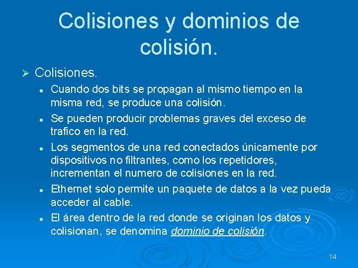 Colisiones y dominios de colisión. Ø Colisiones. l l l Cuando dos bits se