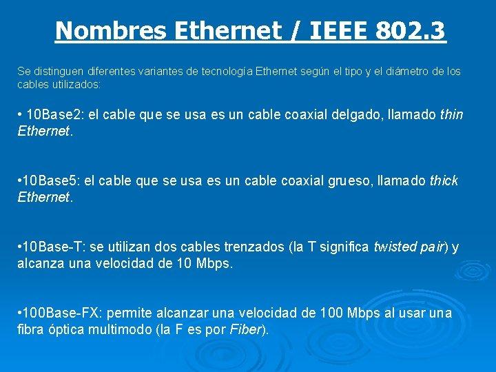 Nombres Ethernet / IEEE 802. 3 Se distinguen diferentes variantes de tecnología Ethernet según